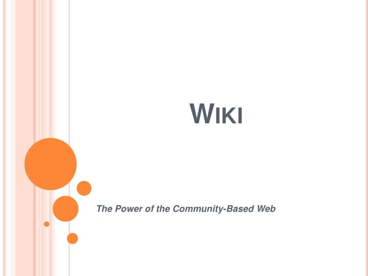 Wiki<br />The Power of the Community-Based Web<br />