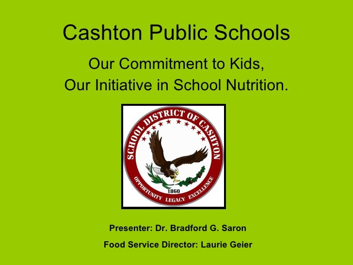 Cashton Public Schools <ul><li>Our Commitment to Kids, </li></ul><ul><li>Our Initiative in School Nutrition. </li></ul>Pre...