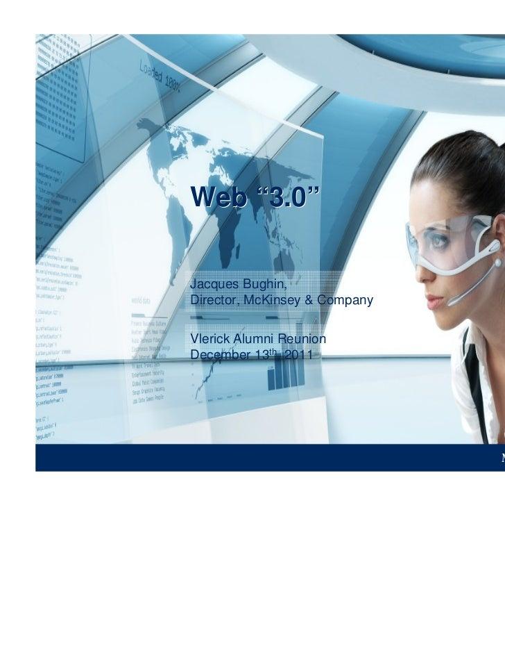"Web ""3.0""Jacques Bughin,Director, McKinsey & CompanyVlerick Alumni ReunionDecember 13th, 2011"