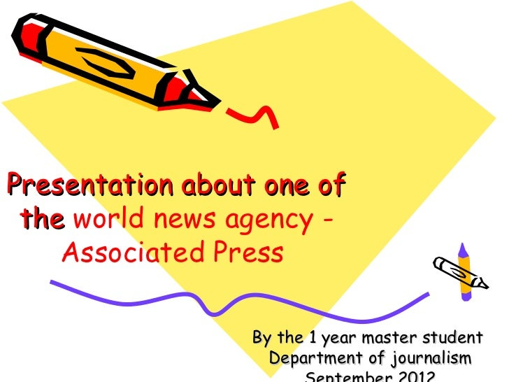 Presentation about one of the world news agency -    Аssociated Press                 By the 1 year master student        ...