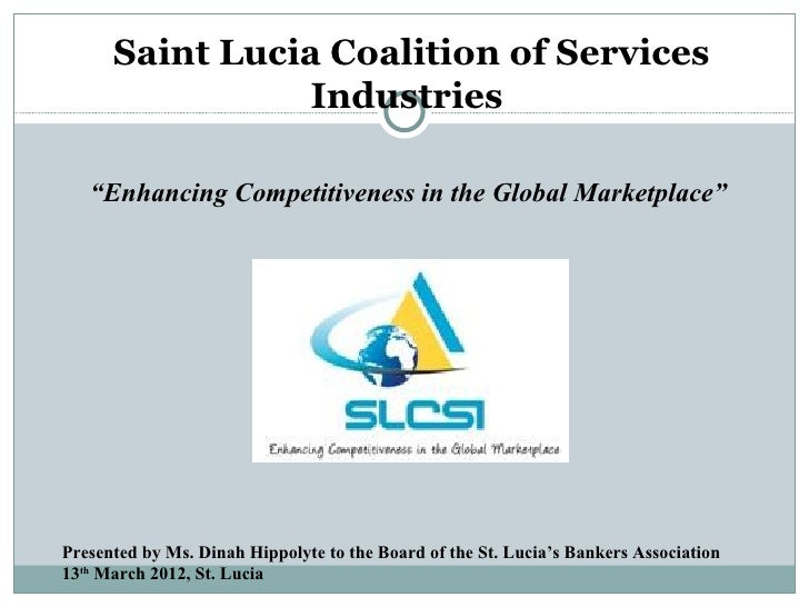 "Saint Lucia Coalition of Services                 Industries   ""Enhancing Competitiveness in the Global Marketplace""Presen..."