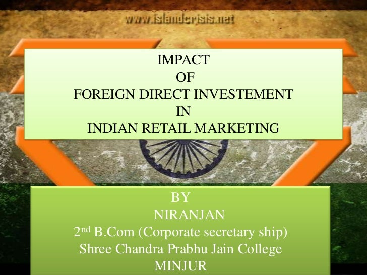 IMPACT             OFFOREIGN DIRECT INVESTEMENT             IN  INDIAN RETAIL MARKETING               BY            NIRANJ...