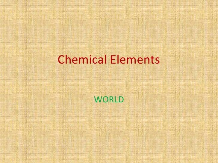 Chemical Elements      WORLD