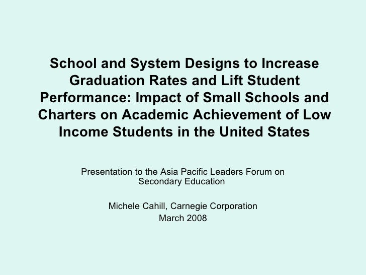 School and System Designs to Increase Graduation Rates and Lift Student Performance: Impact of Small Schools and Charters on Academic Achievement of Low Income Students in the United States