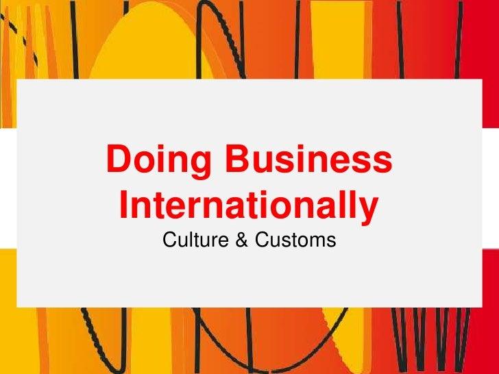 Doing Business InternationallyCulture & Customs<br />