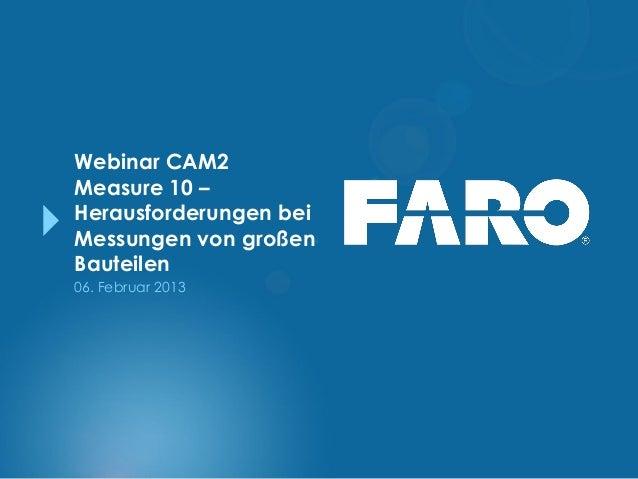 Webinar CAM2Measure 10 –Herausforderungen beiMessungen von großenBauteilen06. Februar 2013