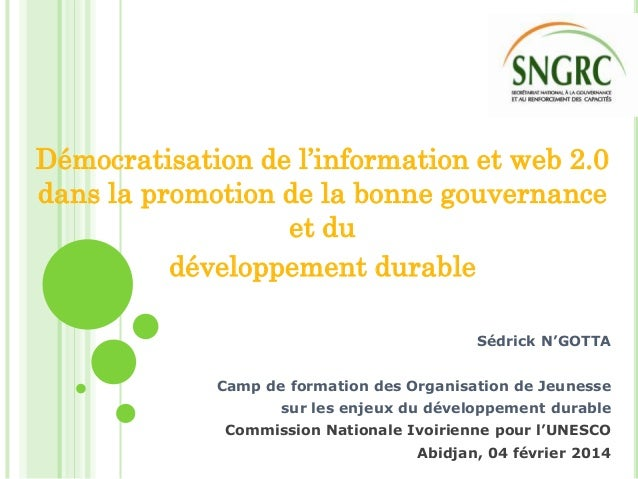Démocratisation de l'information et web 2.0 dans la promotion de la bonne gouvernance et du développement durable Sédrick ...