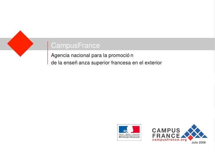Julio 2008 CampusFrance Agencia nacional para la promoción  de la enseñanza superior francesa en el exterior