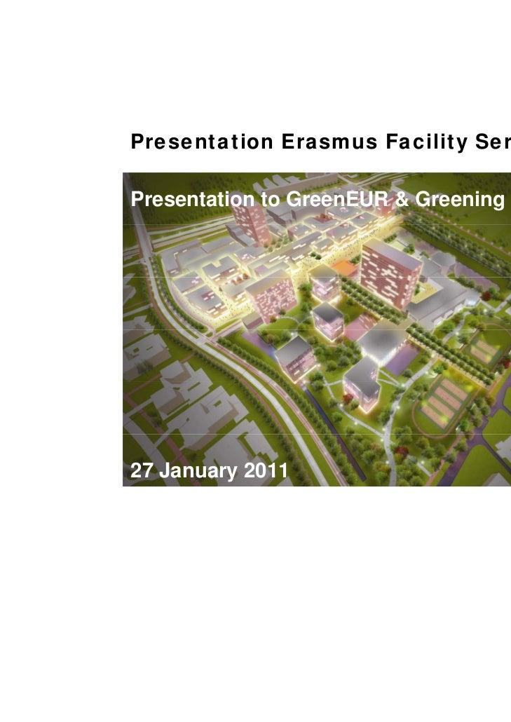 Presentation Erasmus Facility ServicesPresentation to GreenEUR & Greening RSM27 January 2011