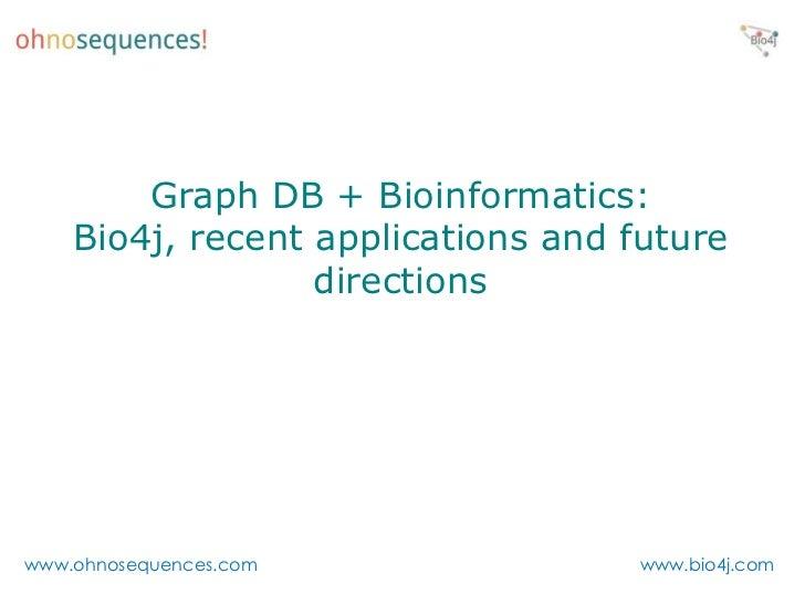 Graph DB + Bioinformatics:  Bio4j, recent applications and future directions