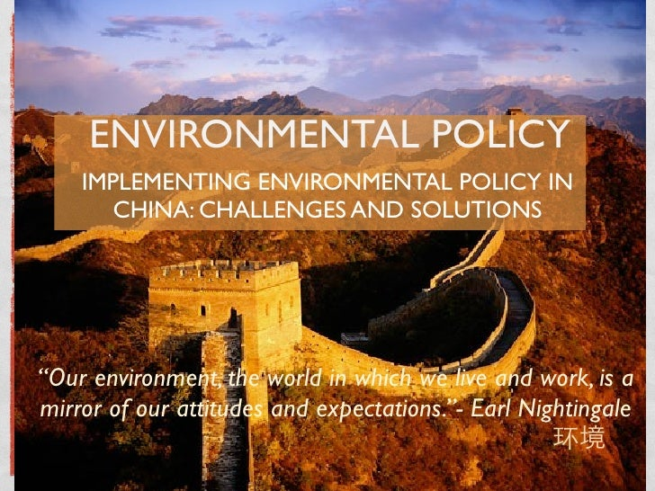 "ENVIRONMENTAL POLICY     IMPLEMENTING ENVIRONMENTAL POLICY IN        CHINA: CHALLENGES AND SOLUTIONS     ""Our environment,..."