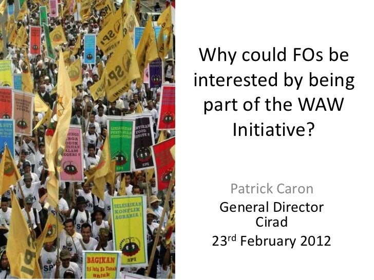 Why could FOs beinterested by being part of the WAW     Initiative?     Patrick Caron   General Director         Cirad  23...