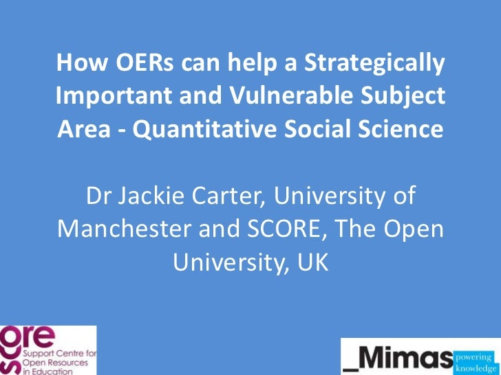 How OERs can help a StrategicallyImportant and Vulnerable SubjectArea - Quantitative Social Science Dr Jackie Carter, Univ...