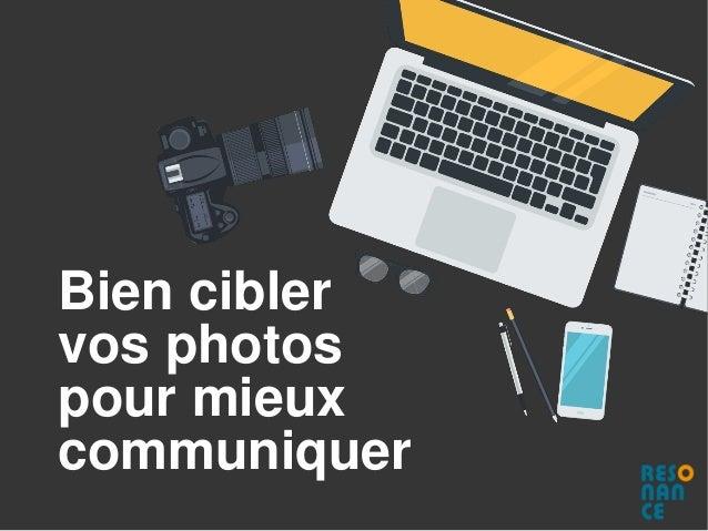 Bien cibler vos photos pour mieux communiquer