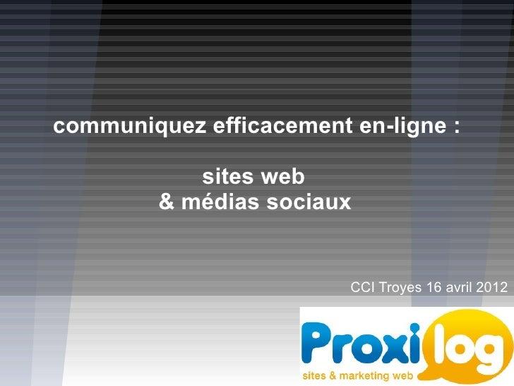 communiquez efficacement en-ligne :            sites web         & médias sociaux                         CCI Troyes 16 av...