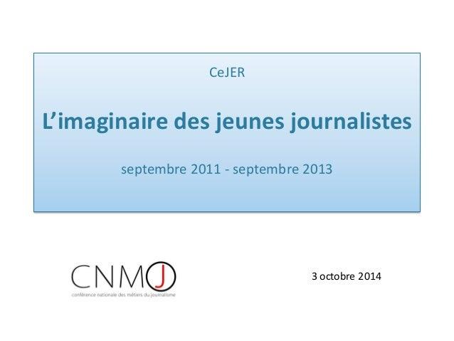 CeJER L'imaginaire des jeunes journalistes septembre 2011 - septembre 2013  3 octobre 2014