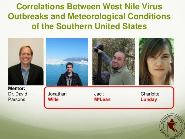 Correlations Between West Nile VirusOutbreaks and Meteorological Conditions     of the Southern United StatesMentor:Dr. Da...