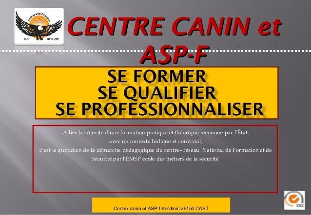 Présentation du centre de formation Centre Canin de Cast ASP-F