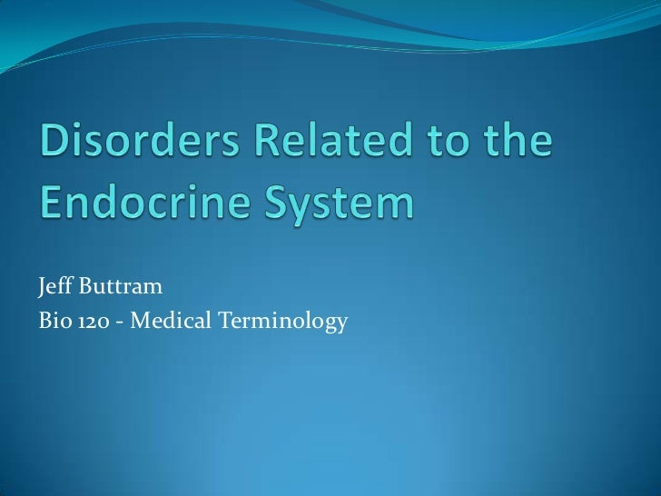 Disorders Related to the Endocrine System<br />Jeff Buttram<br />Bio 120 - Medical Terminology<br />