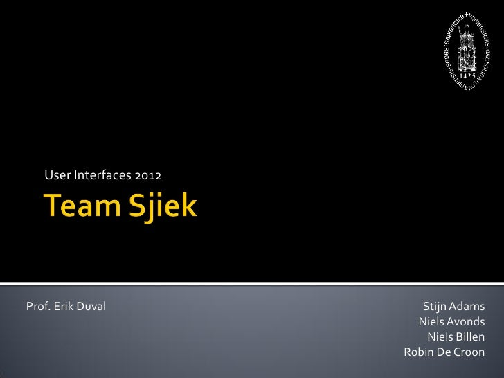 User Interfaces 2012Prof. Erik Duval             Stijn Adams                            Niels Avonds                      ...