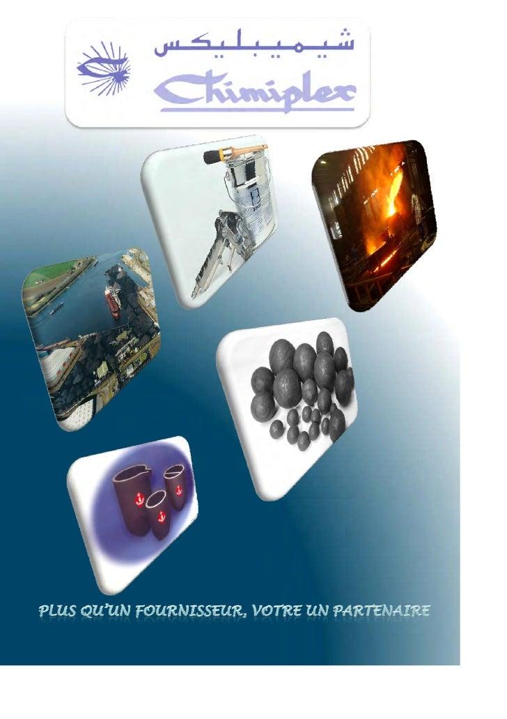 Crée en 1980, CHIMIPLEX a depuis toujours axé ses activitésautour des métiers de la métallurgie.    En amont, CHIMIPLEX fo...