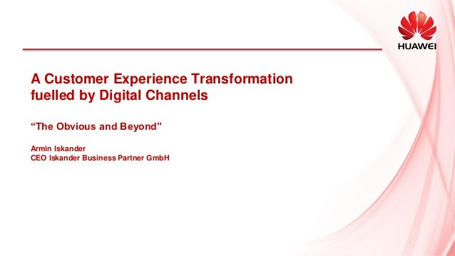 IBP_Presentation_Huawei Innovation & Transformation Summit 2013_A Customer Experience Transformation fuelled by Digital Channels
