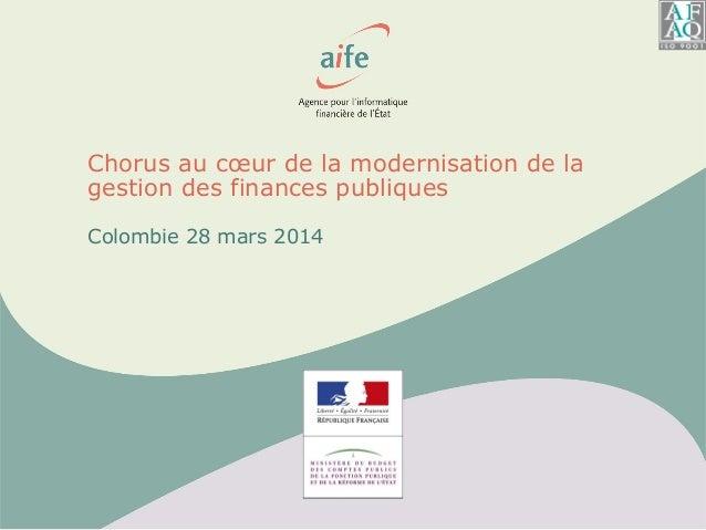 Chorus au cœur de la modernisation de la gestion des finances publiques Colombie 28 mars 2014