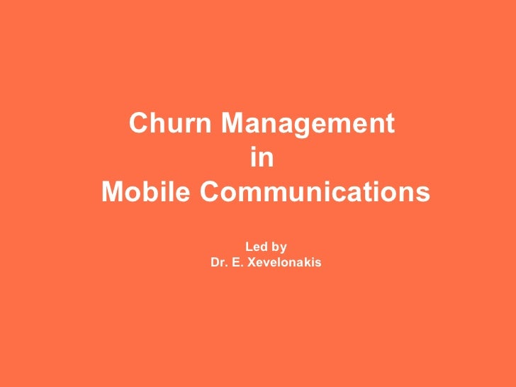 Churn Management         inMobile Communications            Led by      Dr. E. Xevelonakis