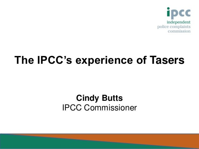 The IPCC's experience of Tasers  Cindy Butts IPCC Commissioner