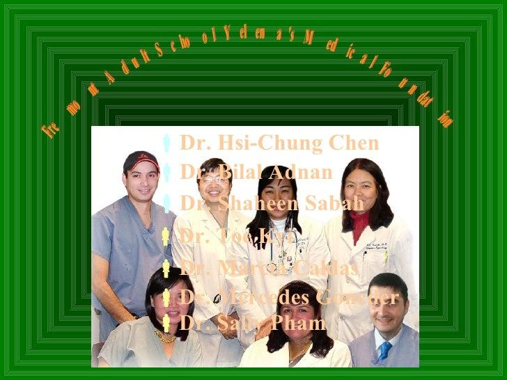  Dr. Sally Pham  Dr. Mercedes Goncder  Dr. Bilal Adnan   Dr. Toe Kyi  Dr. Shaheen Sabah  Dr. Marcia Caldas  Dr. Hsi...