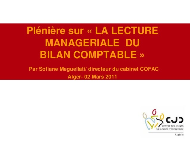 Plénière sur « LA LECTUREMANAGERIALE DUBILAN COMPTABLE »Par Sofiane Meguellati/ directeur du cabinet COFACAlger- 02 Mars 2...