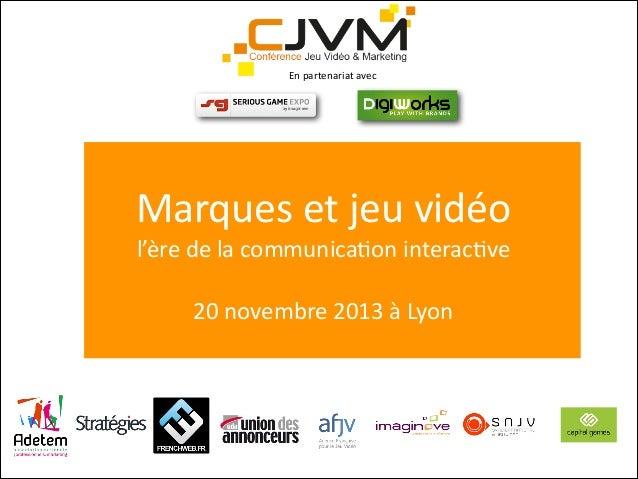 En  partenariat  avec  Marques  et  jeu  vidéo   l'ère  de  la  communica6on  interac6ve !  20  nove...