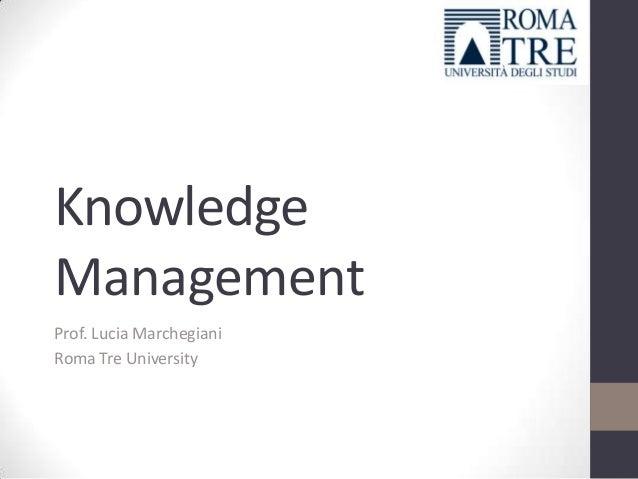 Knowledge Management Prof. Lucia Marchegiani Roma Tre University