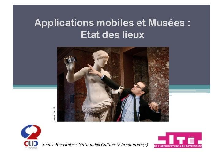 Applications mobiles et Musées :          Etat des lieux      © Léo Caillard 2ndes Rencontres Nationales Culture & Innovat...