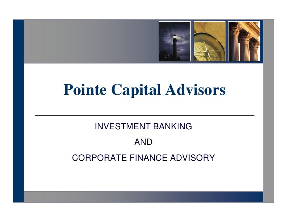 Pointe Capital Advisors       INVESTMENT BANKING             AND  CORPORATE FINANCE ADVISORY