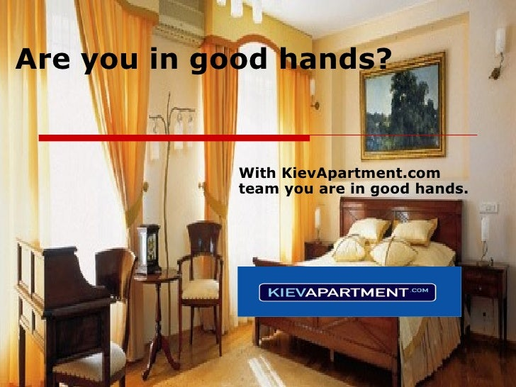 Are you in good hands?   With KievApartment.com team you are in good hands.