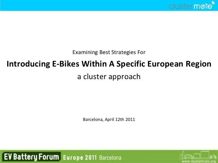 <ul><li>Examining Best Strategies For </li></ul><ul><li>Introducing E-Bikes Within A Specific European Region </li></ul><u...