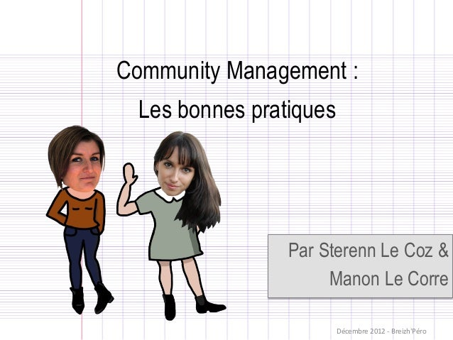 Community Management :  Les bonnes pratiques                 Par Sterenn Le Coz &                      Manon Le Corre     ...