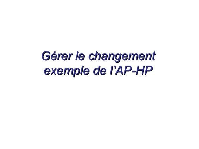 Gérer le changementGérer le changement exemple de l'AP-HPexemple de l'AP-HP