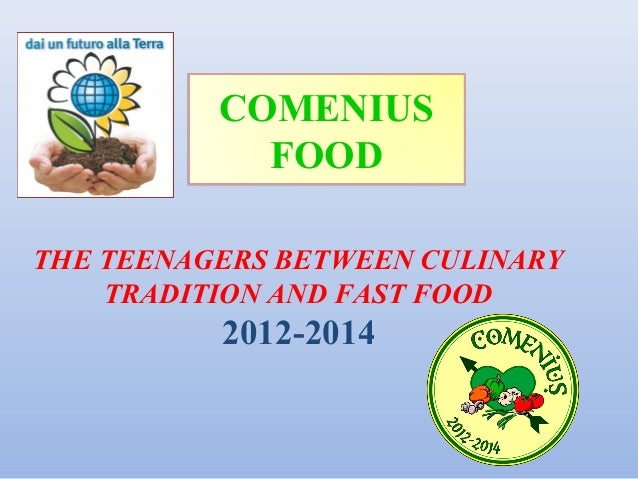 COMENIUS            FOODTHE TEENAGERS BETWEEN CULINARY    TRADITION AND FAST FOOD          2012-2014