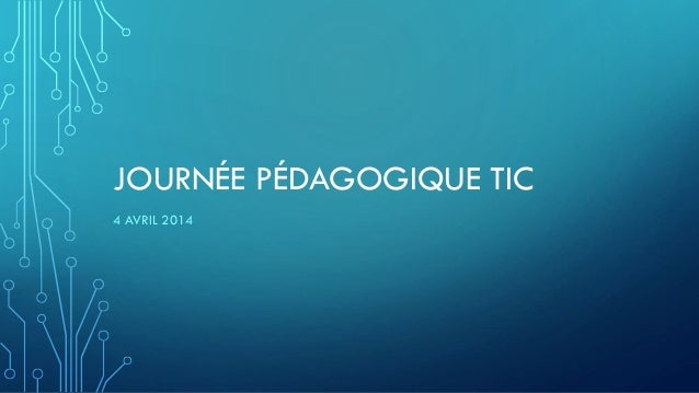 JOURNÉE PÉDAGOGIQUE TIC 4 AVRIL 2014