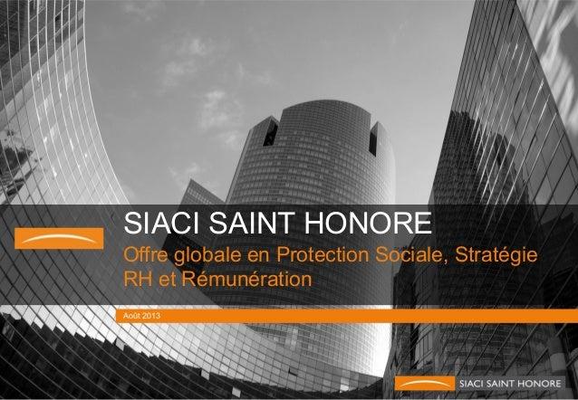 SIACI SAINT HONORE Offre globale en Protection Sociale, Stratégie RH et Rémunération Août 2013