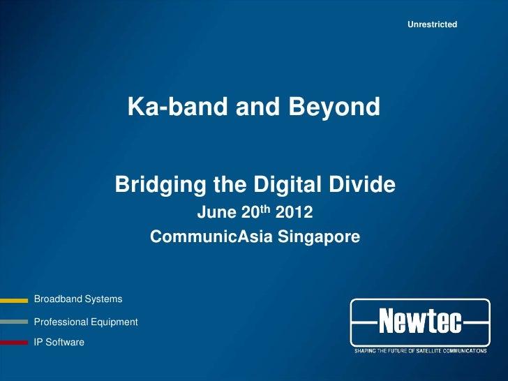 Unrestricted                    Ka-band and Beyond                Bridging the Digital Divide                             ...