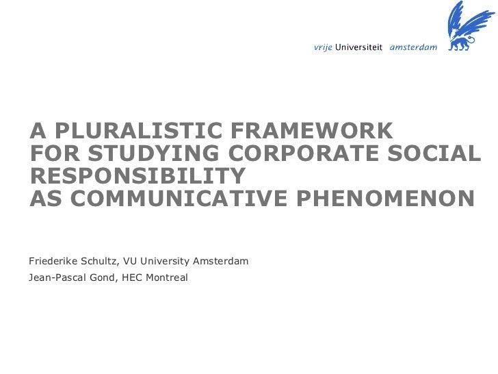 A PLURALISTIC FRAMEWORK  FOR STUDYING CORPORATE SOCIAL RESPONSIBILITY  AS COMMUNICATIVE PHENOMENON   <ul><li>Friederike Sc...