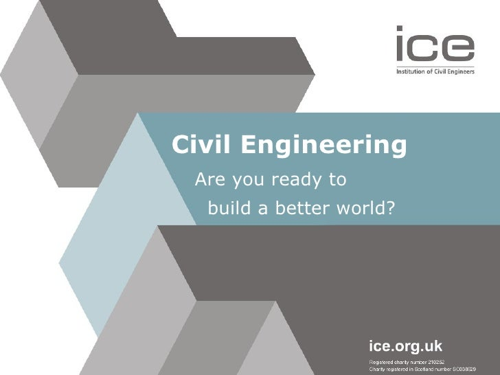 Civil Engineering Are you ready to  build a better world?