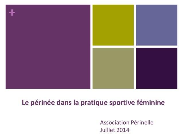 + Association Périnelle Juillet 2014 Le périnée dans la pratique sportive féminine
