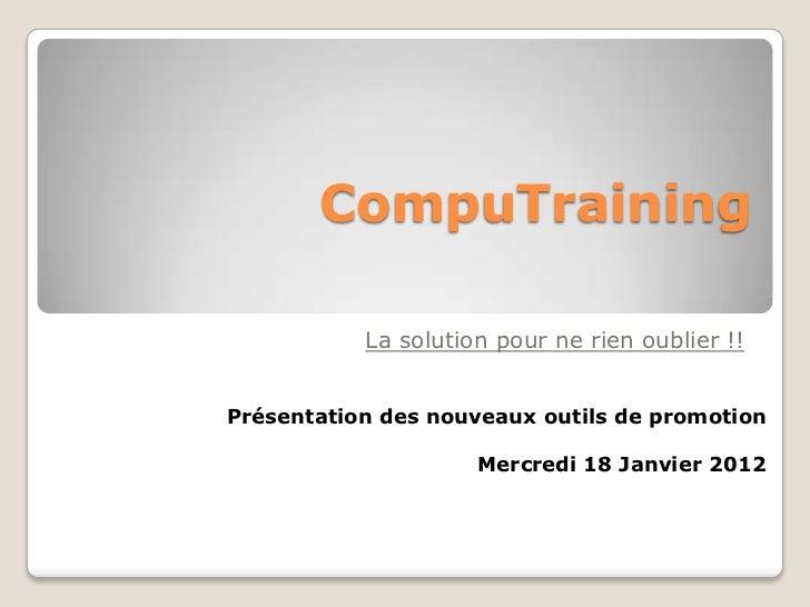 CompuTraining           La solution pour ne rien oublier !!Présentation des nouveaux outils de promotion                  ...