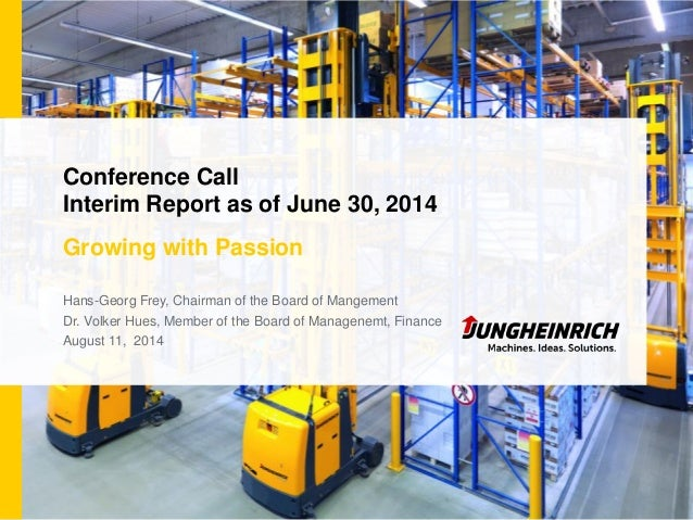 Conference Call Interim Report as of June 30, 2014 Growing with Passion Hans-Georg Frey, Chairman of the Board of Mangemen...
