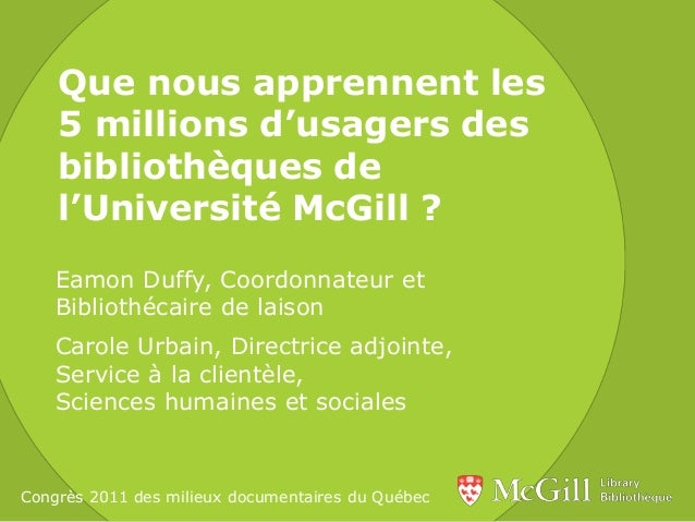 Que nous apprennent les 5 millions d'usagers des bibliothèques de l'Université McGill ? Eamon Duffy, Coordonnateur et Bibl...