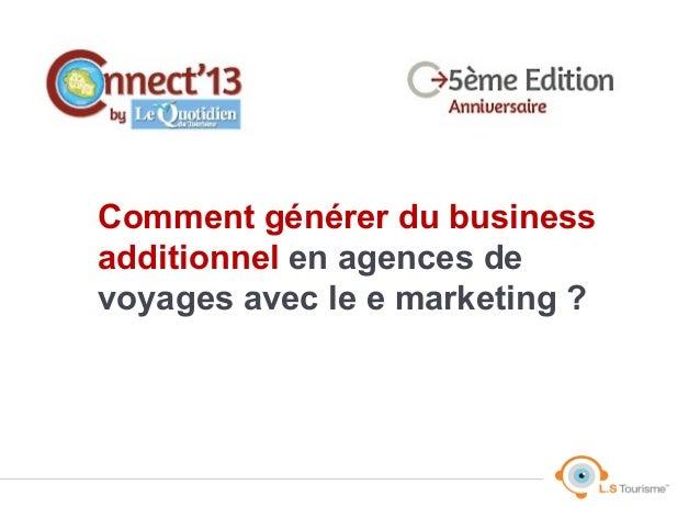 Comment générer du businessadditionnel en agences devoyages avec le e marketing ?